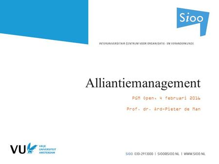 Alliantiemanagement PGM Open, 4 februari 2016 Prof. dr. Ard-Pieter de Man.