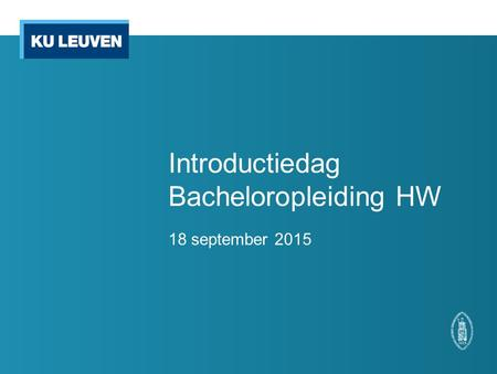 Introductiedag Bacheloropleiding HW 18 september 2015.