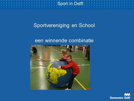 Sportvereniging en School een winnende combinatie Sport in Delft.
