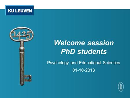 Welcome session PhD students Psychology and Educational Sciences 01-10-2013.