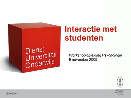 09/11/2009 Interactie met studenten Workshop opleiding Psychologie 9 november 2009.