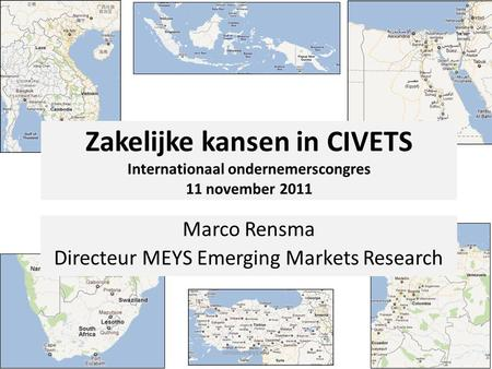 Zakelijke kansen in CIVETS Internationaal ondernemerscongres 11 november 2011 Marco Rensma Directeur MEYS Emerging Markets Research www.meys.eu.