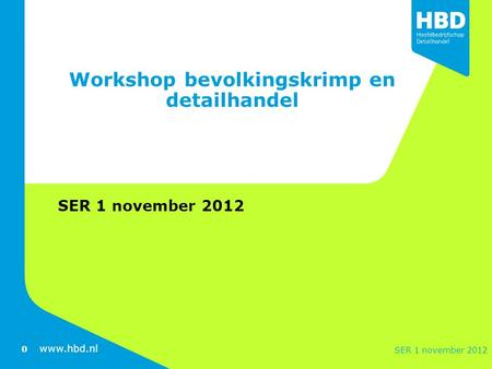 Www.hbd.nl Workshop bevolkingskrimp en detailhandel SER 1 november 2012 0.