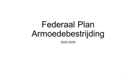 Federaal Plan Armoedebestrijding 2016-2019 1. Wat is armoede ? 'People are said to be living in poverty if their income and resources are so inadequate.