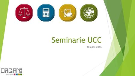 Seminarie UCC 18 april 2016. Oei … Bronnen CRSNP VEA VIL Portilog Douanecongres Documentatie op website federale overheid.