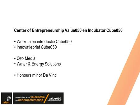Center of Entrepreneurship Value050 en Incubator Cube050 Welkom en introductie Cube050 Innovatiebrief Cube050 Ozo Media Water & Energy Solutions Honours.