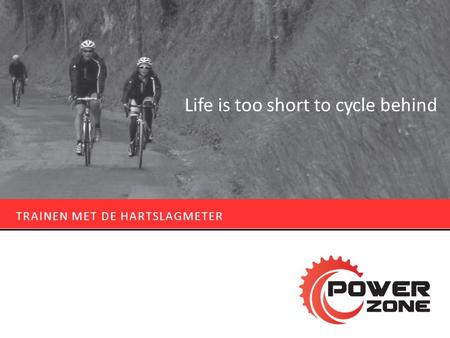 Life is too short to cycle behind TRAINEN MET DE HARTSLAGMETER.