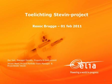 1 Toelichting Stevin-project Resoc Brugge – 01 feb 2011 Ilse Tant, Manager Permits, Property & Environment Jeroen Maes, Project Portfolio Team Manager.