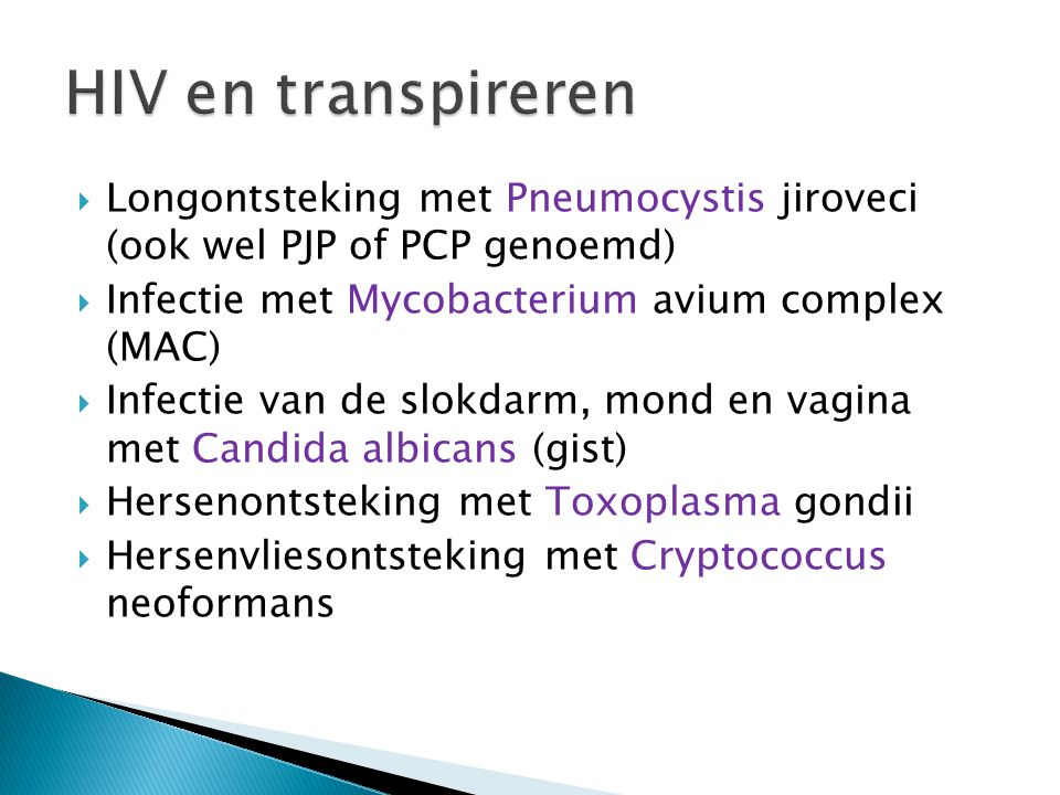 Longontsteking (pneumocystis) ◦ Transpireren ◦ Nachtzweet ◦ Koorts  Mycobacterium tuberculosis ◦ Tuberculose of TBC ◦ Nachtzweet ◦ koorts