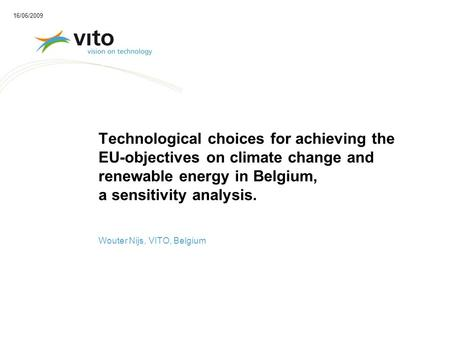Technological choices for achieving the EU-objectives on climate change and renewable energy in Belgium, a sensitivity analysis. Wouter Nijs, VITO, Belgium.