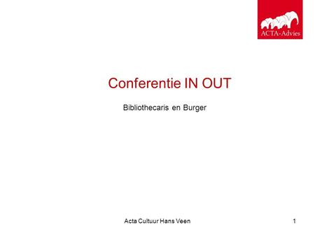 Acta Cultuur Hans Veen1 Conferentie IN OUT Bibliothecaris en Burger.