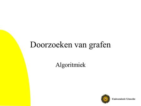 Doorzoeken van grafen Algoritmiek. Algoritmiek: Divide & Conquer2 Vandaag Methoden om door grafen te wandelen –Depth First Search –Breadth First Search.
