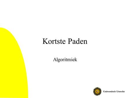Kortste Paden Algoritmiek. 2 Vandaag Kortste Paden probleem All pairs / Single Source / Single Target versies DP algoritme voor All Pairs probleem (Floyd's.