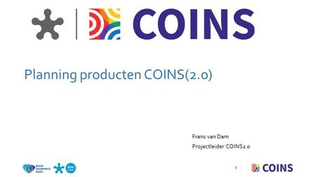 Planning producten COINS(2.o) Frans van Dam Projectleider COINS2.0 1.