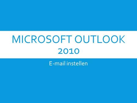 MICROSOFT OUTLOOK 2010 E-mail instellen. STAP 1. Open Outlook 2010 Klik linksboven op Bestand.