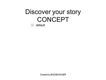 Created by BM|DESIGN|ER Discover your story CONCEPT default.