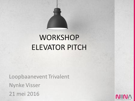 WORKSHOP ELEVATOR PITCH Loopbaanevent Trivalent Nynke Visser 21 mei 2016.
