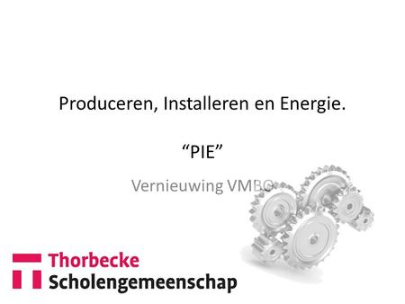 "Produceren, Installeren en Energie. ""PIE"" Vernieuwing VMBO."