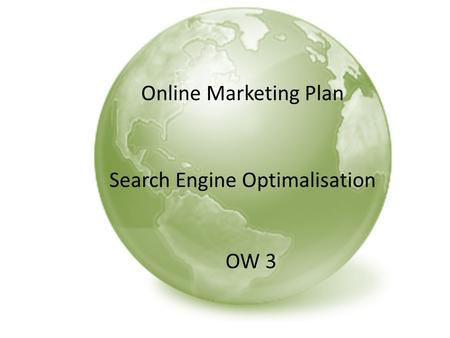 Online Marketing Plan Search Engine Optimalisation OW 3.