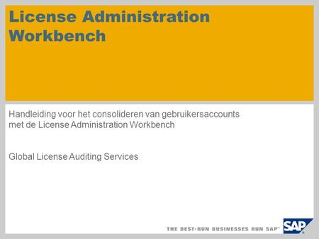 License Administration Workbench Handleiding voor het consolideren van gebruikersaccounts met de License Administration Workbench Global License Auditing.