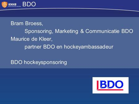 BDO Bram Broess, Sponsoring, Marketing & Communicatie BDO Maurice de Kleer, partner BDO en hockeyambassadeur BDO hockeysponsoring.