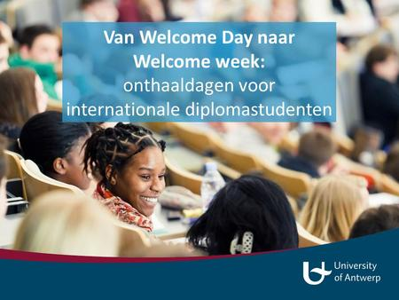 Van Welcome Day naar Welcome week: onthaaldagen voor internationale diplomastudenten.