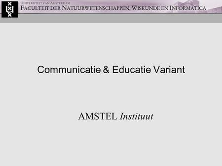 Communicatie & Educatie Variant AMSTEL Instituut.