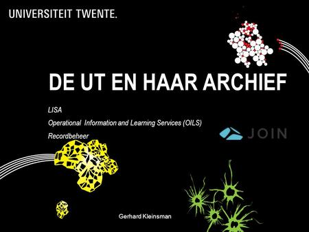 DE UT EN HAAR ARCHIEF LISA Operational Information and Learning Services (OILS) Recordbeheer Gerhard KleinsmanDecos- 1.