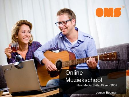 Online Muziekschool New Media Skills 15 sep 2009 Jeroen Bouman.