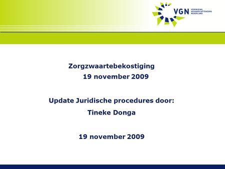 Zorgzwaartebekostiging 19 november 2009 Update Juridische procedures door: Tineke Donga 19 november 2009.