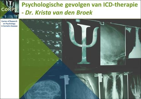 Psychologische gevolgen van ICD-therapie - Dr. Krista van den Broek Center of Research on Psychology in Somatic diseases.