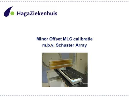 Minor Offset MLC calibratie m.b.v. Schuster Array.