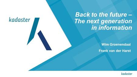 Back to the future – The next generation in information Wim Groenendaal Frank van der Harst.