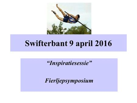"Swifterbant 9 april 2016 ""Inspiratiesessie"" Fierljepsymposium."