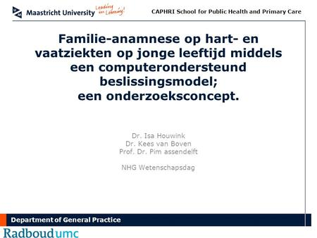 Department of General Practice CAPHRI School for Public Health and Primary Care Familie-anamnese op hart- en vaatziekten op jonge leeftijd middels een.