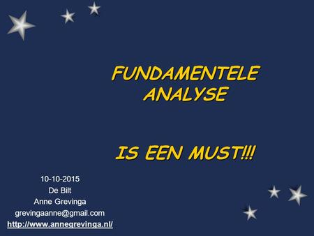 FUNDAMENTELE ANALYSE IS EEN MUST!!! 10-10-2015 De Bilt Anne Grevinga