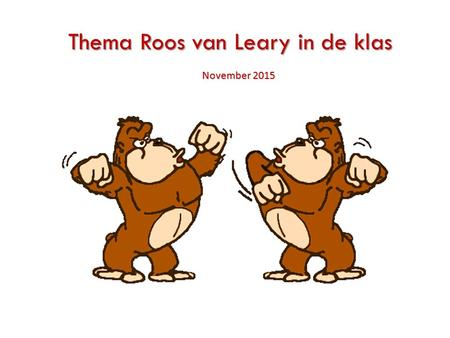 Thema Roos van Leary in de klas Thema Roos van Leary in de klas November 2015.