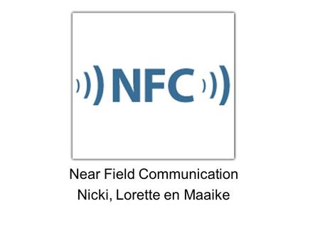 Near Field Communication Nicki, Lorette en Maaike.