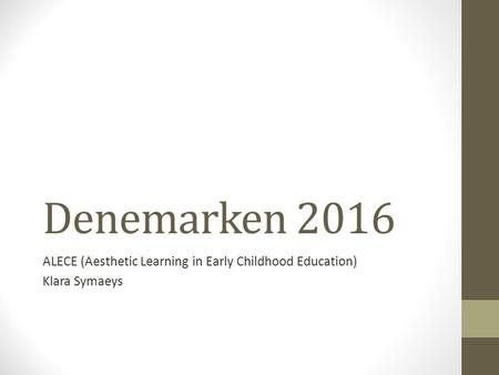 Denemarken 2016 ALECE (Aesthetic Learning in Early Childhood Education) Klara Symaeys.