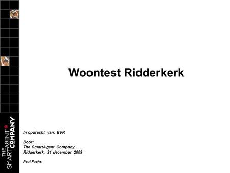Woontest Ridderkerk In opdracht van: BVR Door: The SmartAgent Company Ridderkerk, 21 december 2009 Paul Fuchs.