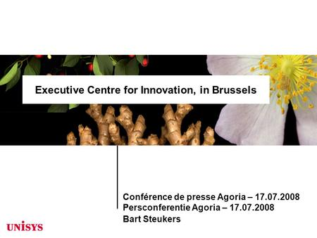 Conférence de presse Agoria – 17.07.2008 Persconferentie Agoria – 17.07.2008 Bart Steukers Executive Centre for Innovation, in Brussels.
