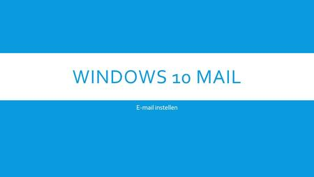 WINDOWS 10 MAIL E-mail instellen. STAP 1. Klik op Mail.
