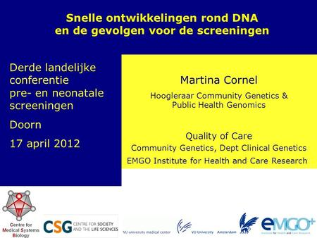 EMGO Institute for Health and Care Research Quality of Care Martina Cornel Hoogleraar Community Genetics & Public Health Genomics Snelle ontwikkelingen.