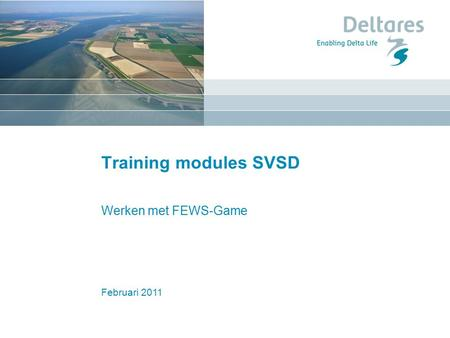 Februari 2011 Training modules SVSD Werken met FEWS-Game.