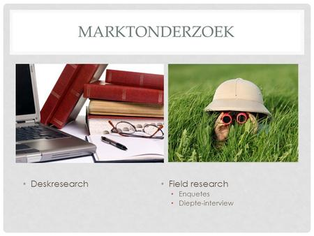 MARKTONDERZOEK Deskresearch Field research Enquetes Diepte-interview.