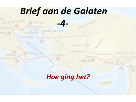 "Brief aan de Galaten -4- Hoe ging het?. Galaten 1:10 ""Want overtuig ik nu mensen, of God?"" Centraal in evangelie: God + Christus of de mens?"
