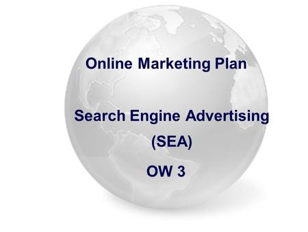 Online Marketing Plan Search Engine Advertising (SEA) OW 3.