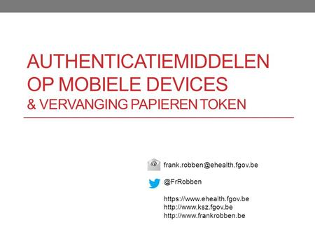 @FrRobben https://www.ehealth.fgov.be   AUTHENTICATIEMIDDELEN OP MOBIELE DEVICES.