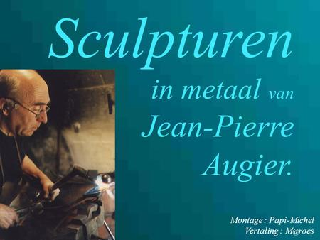 Sculpturen Augier. in metaal van Jean-Pierre Montage : Papi-Michel