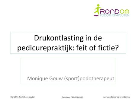 Telefoon: 088-1180500 RondOm Podotherapeuten Drukontlasting in de pedicurepraktijk: feit of fictie? Monique Gouw (sport)podotherapeut.